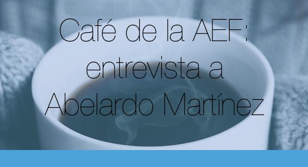 Entrevista a Abelardo Martínez: Café de la AEF II