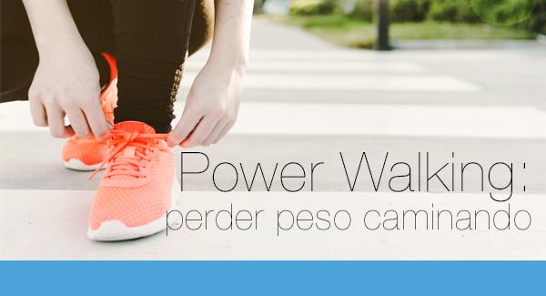 Power Walking: perder peso caminando
