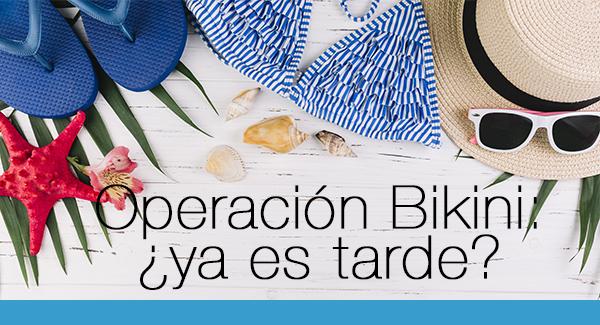 Operación bikini: ¿llego tarde?