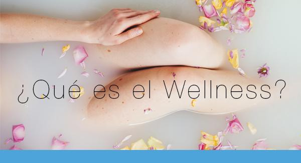 ¿Qué es el Wellness?