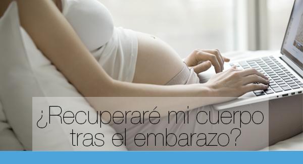 ¿Recuperaré mi cuerpo tras el embarazo?