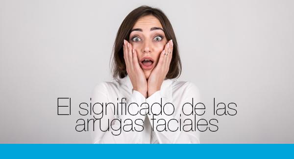 El significado de las arrugas faciales